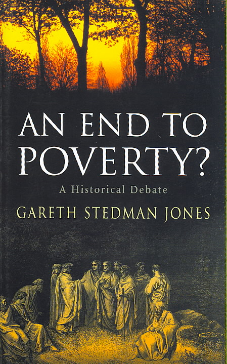 An End to Poverty? By Jones, Gareth Stedman