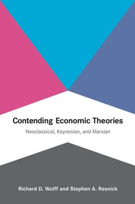 Contending Economic Theories By Wolff, Richard D./ Resnick, Stephen A.